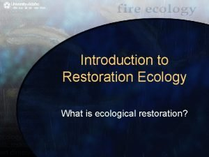 Introduction to Restoration Ecology What is ecological restoration