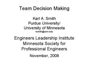 Team Decision Making Karl A Smith Purdue University