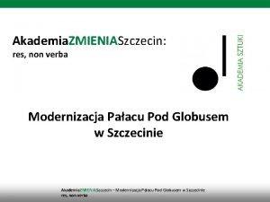 Akademia ZMIENIASzczecin res non verba Modernizacja Paacu Pod