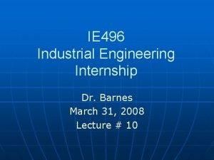 IE 496 Industrial Engineering Internship Dr Barnes March