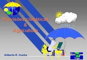 Previses climticas Agricultura Gilberto R Cunha Agricultura Hoje