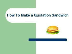 How To Make a Quotation Sandwich A quotation