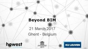 Beyond BIM 21 March 2017 Ghent Belgium Closing
