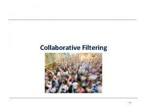 Collaborative Filtering 1 Agenda Collaborative Filtering CF Pure