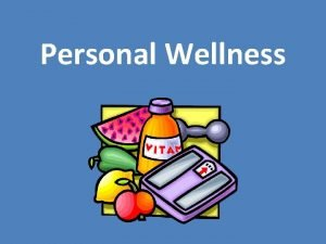 Personal Wellness What is wellness Good physical mental