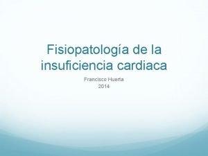 Fisiopatologa de la insuficiencia cardiaca Francisco Huerta 2014