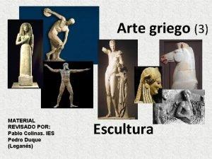 Arte griego 3 MATERIAL REVISADO POR Pablo Colinas