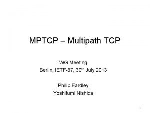 MPTCP Multipath TCP WG Meeting Berlin IETF87 30