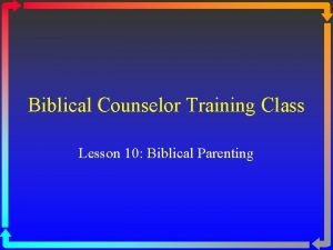 Biblical Counselor Training Class Lesson 10 Biblical Parenting