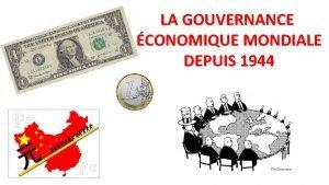 LA GOUVERNANCE CONOMIQUE MONDIALE DEPUIS 1944 La gouvernance