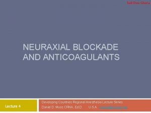 Soli Deo Gloria NEURAXIAL BLOCKADE AND ANTICOAGULANTS Lecture