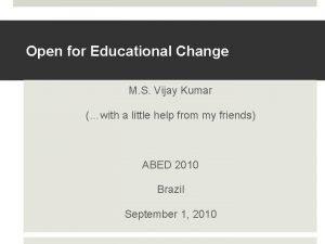 Open for Educational Change M S Vijay Kumar