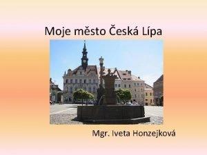 Moje msto esk Lpa Mgr Iveta Honzejkov esk