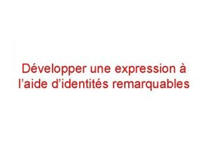 Dvelopper une expression laide didentits remarquables 3 identits