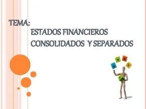 TEMA ESTADOS FINANCIEROS CONSOLIDADOS Y SEPARADOS ESTADOS FINANCIEROS