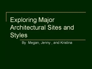 Exploring Major Architectural Sites and Styles By Megan