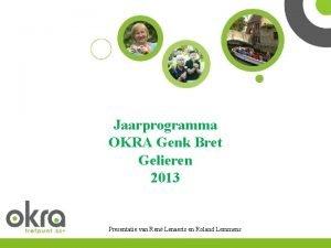 Jaarprogramma OKRA Genk Bret Gelieren 2013 Presentatie van