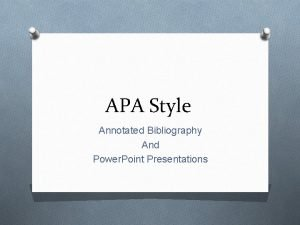 APA Style Annotated Bibliography And Power Point Presentations