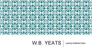 W B YEATS Leaving Certificate Poetry Born in