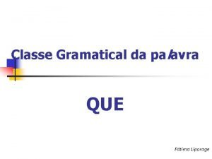 Classe Gramatical da palavra QUE Ftima Liporage A