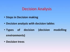 Decision Analysis Steps in Decision making Decision analysis