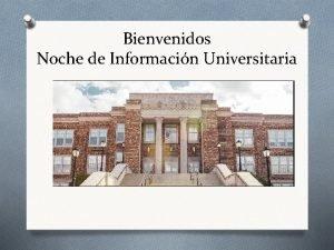 Bienvenidos Noche de Informacin Universitaria Noche de Informacin