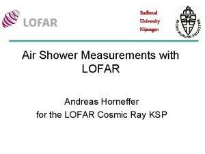 Radboud University Nijmegen Air Shower Measurements with LOFAR