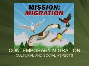 CONTEMPORARY MIGRATION CULTURAL AND SOCIAL ASPECTS MIGRATION Human