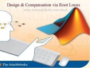 Design Compensation via Root Locus imtiaz hussainfaculty muet