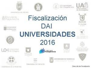 Fiscalizacin DAI UNIVERSIDADES 2016 Direccin de Fiscalizacin Qu