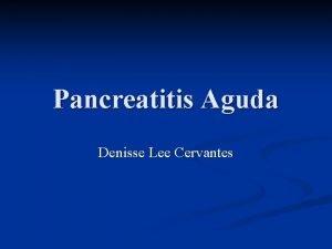 Pancreatitis Aguda Denisse Lee Cervantes Definicin Proceso inflamatorio