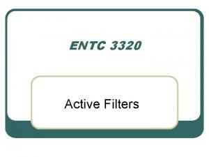 ENTC 3320 Active Filters Filters l A filter