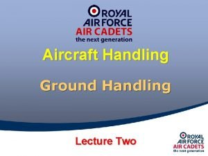Aircraft Handling Ground Handling Lecture Two Ground Handling