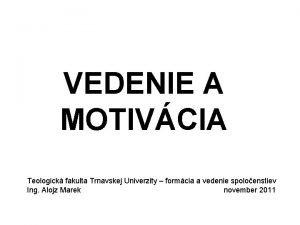 VEDENIE A MOTIVCIA Teologick fakulta Trnavskej Univerzity formcia