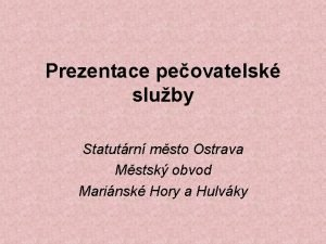 Prezentace peovatelsk sluby Statutrn msto Ostrava Mstsk obvod