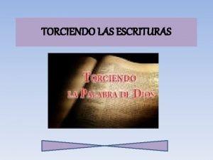 TORCIENDO LAS ESCRITURAS TORCIENDO LAS ESCRITURAS Introduccin Cierto