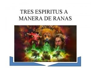 TRES ESPIRITUS A MANERA DE RANAS Comparemos Isaas
