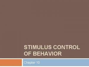 STIMULUS CONTROL OF BEHAVIOR Chapter 10 Stimulus Control