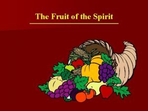 The Fruit of the Spirit The Fruit of