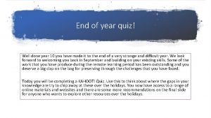 End of year quiz Well done year 10