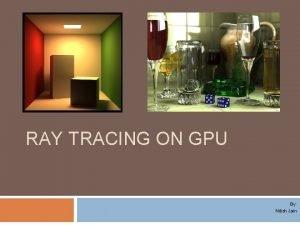 RAY TRACING ON GPU By Nitish Jain Introduction