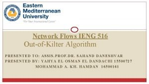 Network Flows IENG 516 OutofKilter Algorithm PRESENTED TO