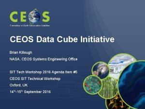 Committee on Earth Observation Satellites CEOS Data Cube