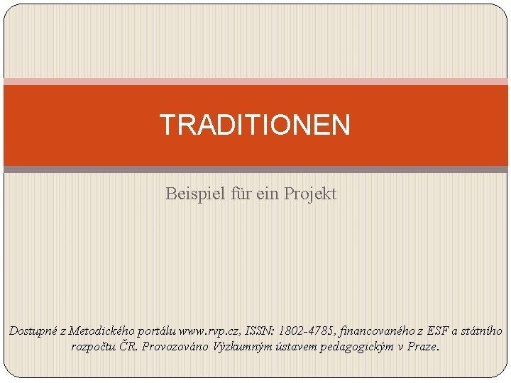 TRADITIONEN Beispiel fr ein Projekt Dostupn z Metodickho