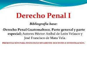Derecho Penal I Bibliografa base Derecho Penal Guatemalteco