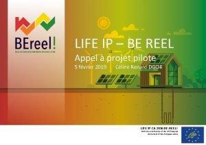 LIFE IP BE REEL Appel projet pilote 5