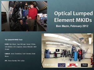 Optical Lumped Element MKIDs Ben Mazin February 2012