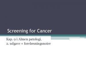Screening for Cancer Kap 9 i Almen patologi