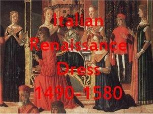 Italian Renaissance Dress 1490 1580 Italian Renaissance Dress