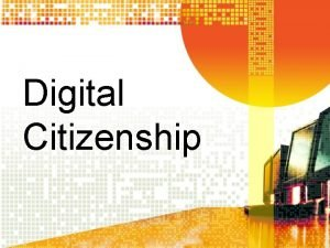 Digital Citizenship Digital Citizenship Reinforces the positive aspects
